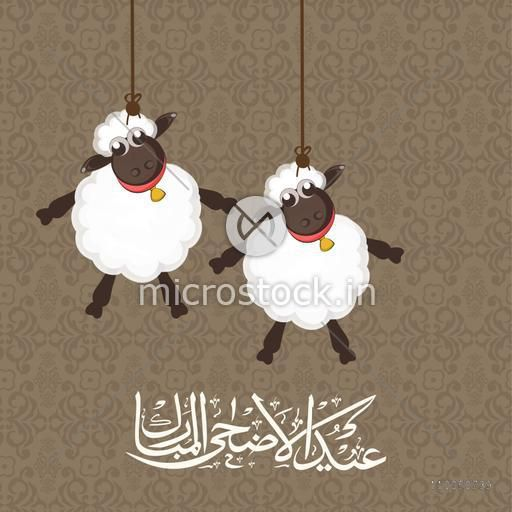 Illustration of hanging sheep with Arabic Islamic Calligraphy of text Eid-Ul-Adha on floral design decorated background.
