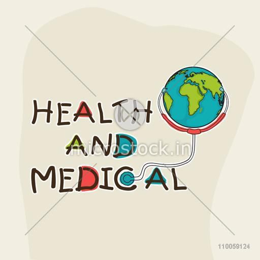 Stylish text Health and Medical with globe and stethoscope, can be used as poster, banner or flyer design.