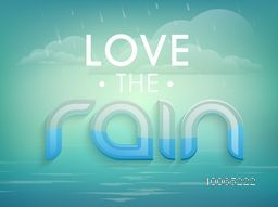 Stylish text Love The Rain on cloudy background, Beautiful poster, banner or flyer for Monsoon Season.
