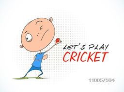 Funny cartoon of a boy throwing ball with stylish text Let's Play Cricket.