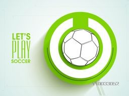 Stylish poster, banner or flyer design with soccer ball and text Let's Play Soccer on shiny background.