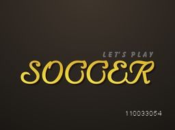 Stylish poster, banner or flyer design decorated with shiny text Let's Play Soccer for Soccer Competition.