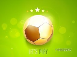 Beautiful golden soccer ball with stylish text Let's Play and stars on shiny green background.