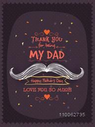 Happy Father's Day celebration greeting card decorated with stylish text Thank You for being My Dad and mustache.