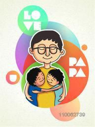 Creative greeting card design with illustration of a father hugging his kids on colorful abstract background, for Happy Father's Day celebration concept.