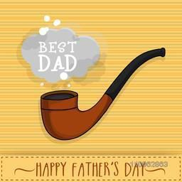 Stylish tobacco pipe with text Best Dad on stylish background for Happy Father's Day celebration.
