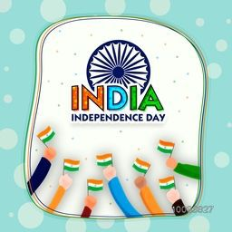 Illustration of hands holding Indian National Flags, Creative Tricolor Text India with Ashoka Wheel, Poster, Banner or Flyer design for Independence Day celebration.