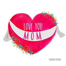 Creative Pink Heart with flowers decoration and stylish text Love You Mom for Happy Mother's Day celebration.