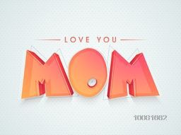 Glossy 3D text Love You Mom, Creative typographical background for Happy Mother's Day celebration.