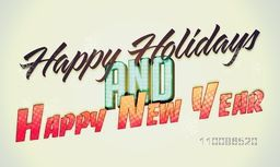 Stylish text Happy Holidays and Happy New Year on shiny background, Can be used as Poster, Banner or Flyer design.