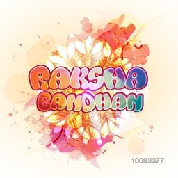 Creative colourful text Raksha Bandhan on abstract background, Beautiful Greeting Card design for Indian Festival of Brothers and Sisters celebration.