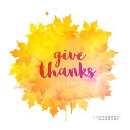 Abstract background with brush strokes, maple leaves and stylish text Give Thanks for Happy Thanksgiving Day celebration.