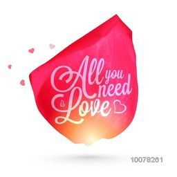 Stylish text All You Need is Love on beautiful shiny flower petal for Happy Valentine's Day celebration.