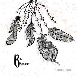 Hand drawn ethnic Boho Feathers with stylish text Be Brave.