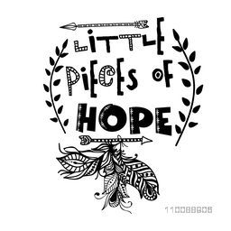 Boho style Inspirational quote (Little Pieces of Hope) with ethnic feathers and arrows. Creative hand drawn typography or lettering design.