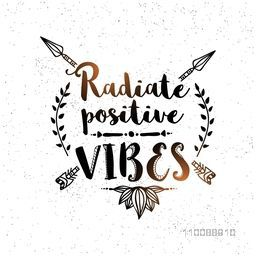 Hand drawn lettering design Radiate Positive Vibes with ethnic arrows. Boho style poster or banner design.