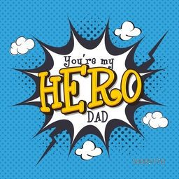 Stylish Text You're My Hero Dad on pop art explosion for Happy Father's Day celebration.