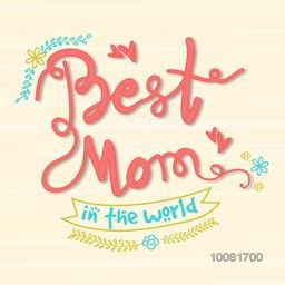 Beautiful typographical background with stylish text Best Mom in the World for Happy Mother's Day celebration.